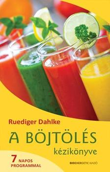 DAHLKE, RUEDIGER - A böjtölés kézikönyve - 7 napos programmal