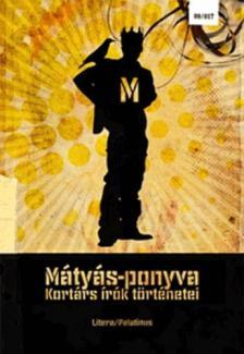 - MÁTYÁS-PONYVA - KORTÁRS IRÓK TÖRTÉNETEI