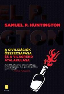 Samuel P. Huntington - A civilizációk összecsapása és a világrend átalakulása