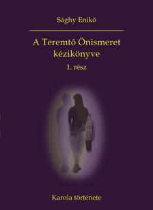 Sághy Enikő - A Teremtő Önismeret kézikönyve 1. rész - Karola története