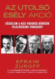 ZUROFF, EFRAIM - Az Utolsó Esély Akció - Küzdelem a náci háborús bűnösök felelősségre vonásáért