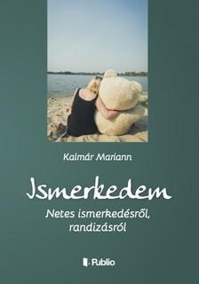Mariann Kalmár - Ismerkedem - Netes ismerkedésről, randizásról [eKönyv: epub, mobi]
