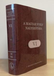Főszerkesztő:  Ittzés  Nóra - A  MAGYAR  NYELV  NAGYSZÓTÁRA VI.