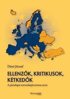 Dúró József - Ellenzők, kritikusok, kétkedők - A pártalapú euroszkepticizmus arcai