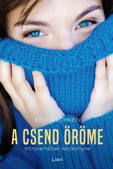 Lökhen Sylvia - A csend öröme - Introvertáltak kézikönyve [eKönyv: epub, mobi]