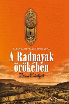 Varga-Körtvélyes Zsuzsanna - A Radnayak örökében
