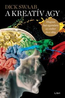 Dick Swaab - A kreatív agy - Hogyan hat egymásra az ember és a világ [eKönyv: epub, mobi]