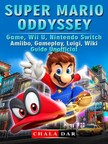 Dar Chala - Super Mario Odyssey Game,  Wii U,  Nintendo Switch,  Amiibo,  Gameplay,  Luigi,  Wiki,  Guide Unofficial [eKönyv: epub,  mobi]