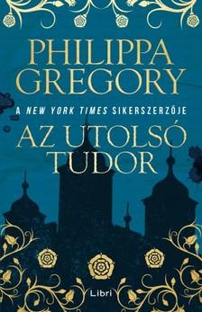 Philippa Gregory - Az utolsó Tudor [eKönyv: epub, mobi]
