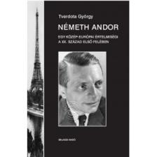 Tverdota György - NÉMETH ANDOR - EGY KÖZÉP-EURÓPAI ÉRTELMISÉGI A XX. SZ. ELSŐ FELÉBEN