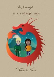 Nóra Tomcsik - A hercegnő és  a sárkányok dala [eKönyv: pdf, epub, mobi]