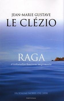J.M.G. Le Clézio - RAGA - A LÁTHATATLAN KONTINENS MEGISMERÉSE ###