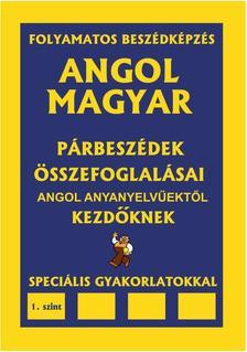 Pavlenko Alexander - ANGOL-MAGYAR PÁRBESZÉDEK ÉS ÖSSZEFOGLALÁSAIK angol anyanyelvűektől KEZDÖKNEK