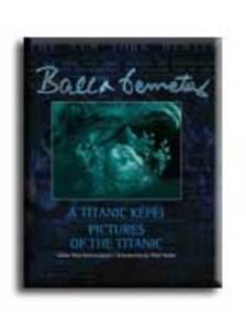Balla Demeter - A TITANIC KÉPEI - PICTURES OF THE TITANIC