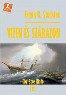 Stockton, Frank R. - Vizen és szárazon [eKönyv: epub, mobi]