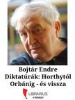 Bojtár Endre - Diktatúrák: Horthytól Orbánig - és vissza [eKönyv: epub, mobi]