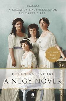 RAPPAPORT, Helen - A négy nővér.  A Romanov nagyhercegnők elveszett életei