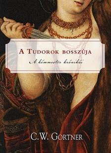 C. W. Gortner - Tudorok bosszúja [eKönyv: epub, mobi]