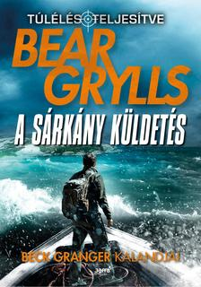 Bear Grylls - A sárkány küldetés