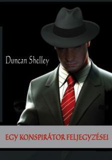Duncan Shelley - EGY KONSPIRÁTOR FELJEGYZÉSEI