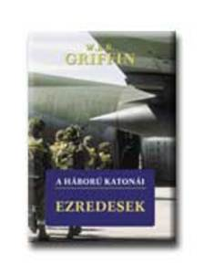 Griffin W. E. B - A HÁBORÚ KATONÁI - EZREDESEK