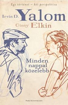 YALOM, IRVIN D. - ELKIN, GINNY - MINDEN NAPPAL KÖZELEBB