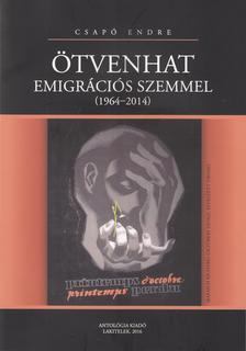 Csapó Endre - Ötvenhat emigrációs szemmel (1964-2014)