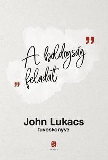 John Lukacs - A boldogság: feladat