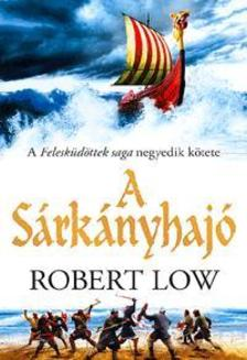Robert Low - A Sárkányhajó - A Felesküdöttek saga negyedik kötete
