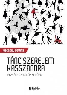 Bettina Ivácsony - Tánc szerelem Kasszandra [eKönyv: epub, mobi]