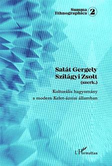 Salát Gergely-Szilágyi Zsolt (szerk.) - Kulturális hagyomány a modern Kelet-ázsiai államban
