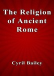 Bailey Cyril - The Religion of Ancient Rome [eKönyv: epub,  mobi]