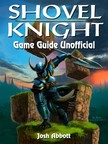 Abbott Josh - Shovel Knight Game Guide Unofficial [eKönyv: epub,  mobi]