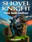 Abbott Josh - Shovel Knight Game Guide Unofficial [eKönyv: epub,  mobi]