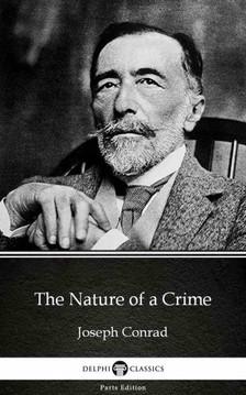 Delphi Classics Joseph Conrad, - The Nature of a Crime by Joseph Conrad (Illustrated) [eKönyv: epub, mobi]