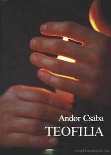 Andor Csaba - Teofilia [antikvár]
