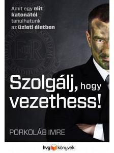 Porkoláb Imre - Szolgálj, hogy vezethess