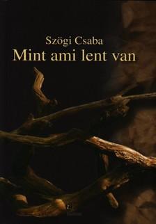 Szögi Csaba - MINT AMI LENT VAN