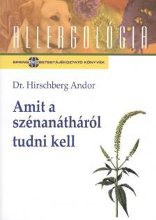 Dr. Hirschberg Andor - AMIT A SZÉNANÁTHÁRÓL TUDNI KELL - ALLERGOLÓGIA SOROZAT