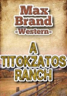 MAX BRAND - A titokzatos ranch [eKönyv: epub, mobi]