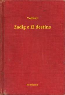 Voltaire - Zadig o El destino [eKönyv: epub, mobi]