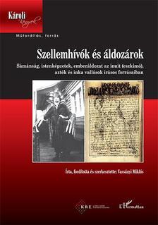 Vassányi Miklós - Szellemhívók és áldozárok - Sámánság, istenképzetek, emberáldozat az inuit (eszkimó), azték és inka vallások írásos forrásaiban