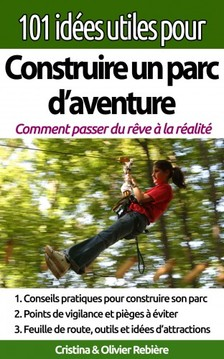 Olivier Rebiere Cristina Rebiere, - 101 idées utiles pour... Construire un parc d'aventure [eKönyv: epub, mobi]