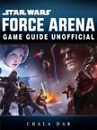 Dar Chala - Star Wars Force Arena Game Guide Unofficial [eKönyv: epub,  mobi]
