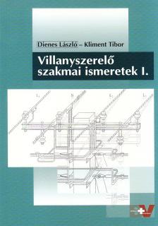DIENES LÁSZLÓ-KLIMENT TIBOR - VILLANYSZERELŐ SZAKMAI ISMERETEK I. /59720/I./