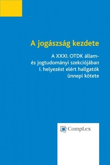 - A jogászság kezdete - A XXXI. OTDK állam- és jogtudományi szekciójában I. helyezést elért hallgatók ünnepi kötete [eKönyv: epub, mobi]