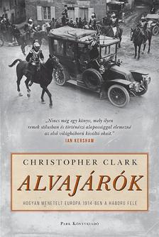 CLARK, CHRISTOPHER - Alvajárók - Hogyan menetelt háborúba 1914-ben Európa