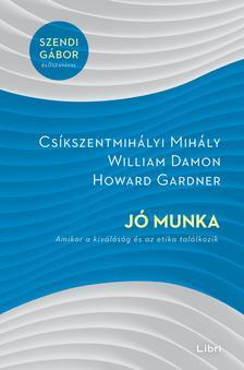 Csíkszentmihályi Mihály ,  Howard Gardner,  William Damon - Jó munka - Amikor a kiválóság és az etika találkozik