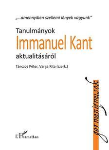 Tánczos Péter-Varga Rita (szerk.) - Tanulmányok Immanuel Kant aktualitásáról