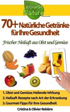Olivier Rebiere Cristina Rebiere, - 70+ Natürliche Getränke für Ihre Gesundheit [eKönyv: epub, mobi]